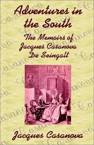 Adventures in the South: The Memoirs of: Casanova, Jacques