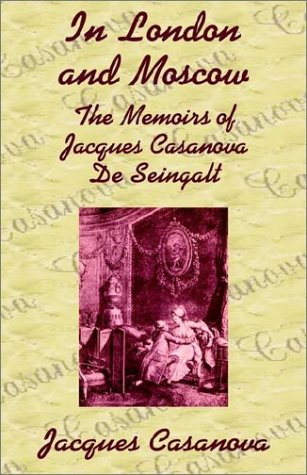In London and Moscow: The Memoirs of: Casanova, Jacques