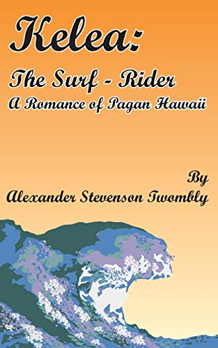9781589634732: Kelea: The Surf-Rider: A Romance of Pagan Hawaii