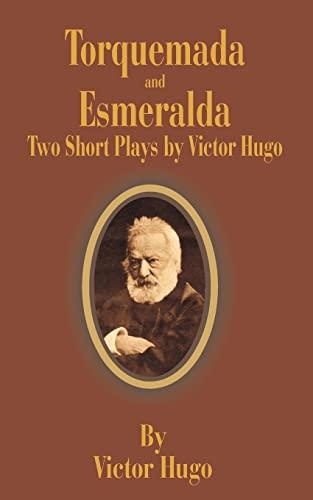 Torquemada and Esmeralda: Two Short Plays: Victor Hugo