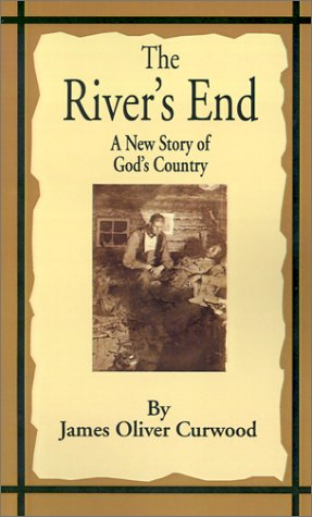 The River's End: A New Story of God's Country (1589635361) by James Oliver Curwood