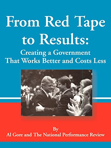 9781589635715: From Red Tape to Results: Creating a Government That Works Better and Costs Less