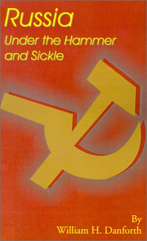 Russia: Under the Hammer and Sickle: William H. Danforth
