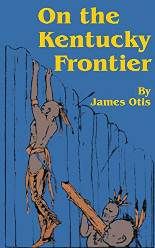 9781589635791: On the Kentucky Frontier: A Story of the Fighting Pioneers of the West