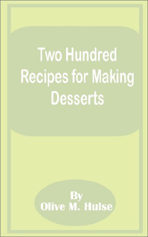 9781589636767: Two Hundred Recipes for Making Desserts