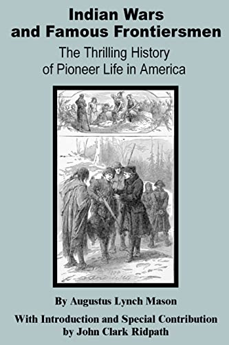 Indian Wars and Famous Frontiersmen: The Thrilling: Mason, Augustus Lynch