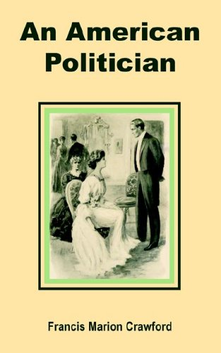 An American Politician (A Novel) (1589638557) by F. Marion Crawford