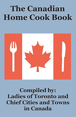 Canadian Home Cook Book, The: Ladies of Toronto