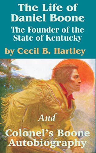 The Life of Daniel Boone: The Founder: Cecil B. Hartley,