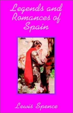 Legends and Romances of Spain: Lewis Spence