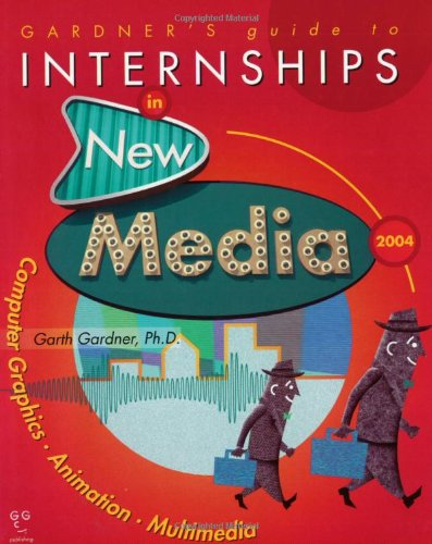 9781589650084: Gardner's Guide to Internships in New Media 2004: Computer Graphics, Animation and Multimedia (Gardner's Guide series)