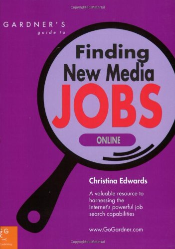 Gardner's Guide to Finding New Media Jobs Online (Gardner's Guide series): Christina Edwards
