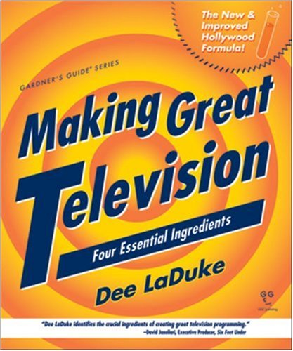 9781589650183: Making Great Television: Four Essential Ingredients (Gardner's Guide series)