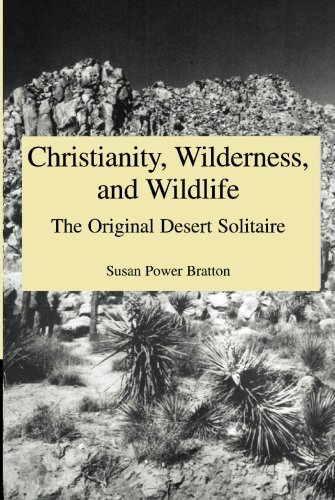 Christianity, Wilderness and Wildlife: The Original Desert Solitaire: Susan Bratton