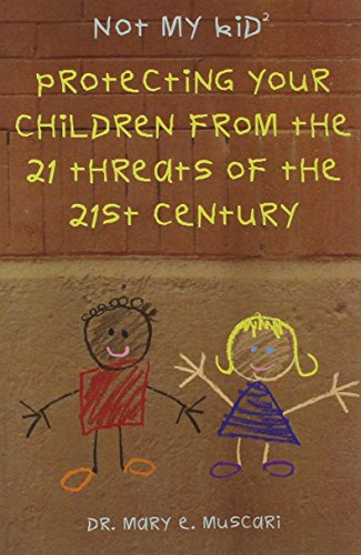 9781589660687: Not My Kid 2: Protecting Your Children from the Threats of the 21st Century