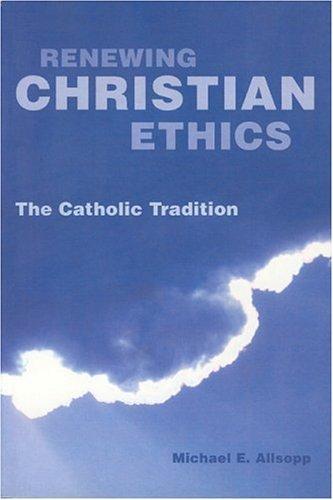 9781589661097: Renewing Christian Ethics: The Catholic Tradition