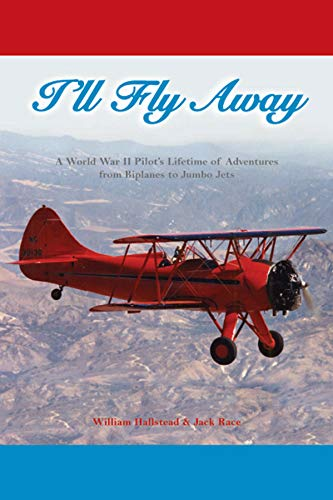 9781589661134: I'll Fly Away: A World War II Pilot's Lifetime of Adventures From Biplanes to Jumbo Jets
