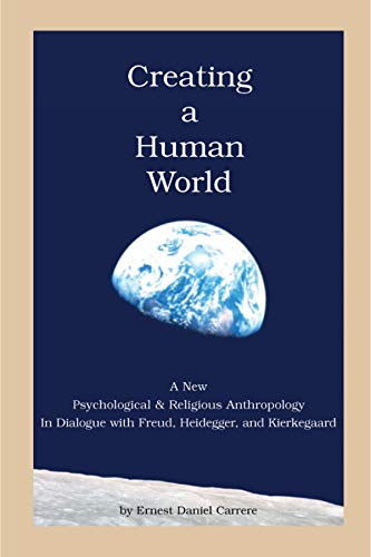 Creating a Human World: A New Psychological and Religious Anthropology In Dialogue with Freud, ...