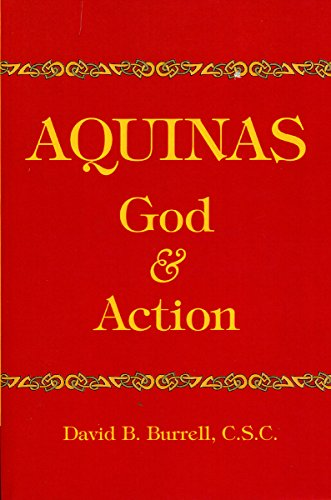 Aquinas: God and Action: Burrell C.S.C., David B.