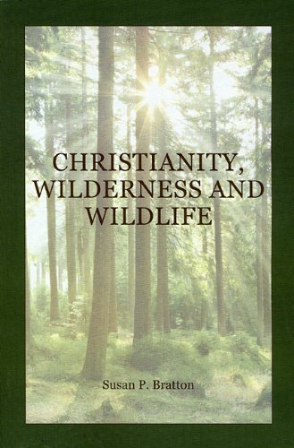 Christianity, Wilderness and Wildlife: Bratton, Susan P.