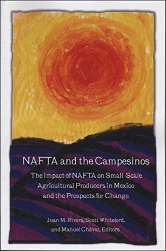 9781589661806: NAFTA and the Campesinos: The Impact of NAFTA on Small-Scale Agricultural Producers in Mexico and the Prospects for Change