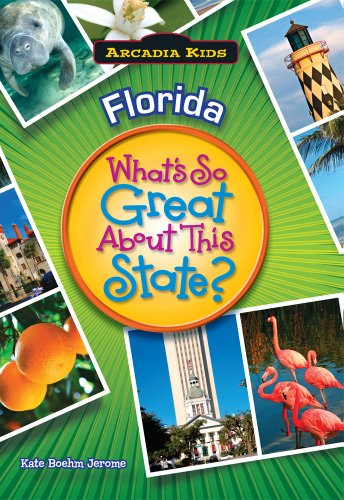 FLORIDA What's So Great About This State (Arcadia Kids): Jerome, Kate Boehm