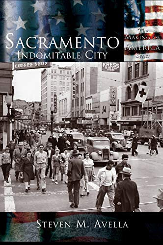 Sacramento: Indomitable City (Making of America): Avella, Steven M.