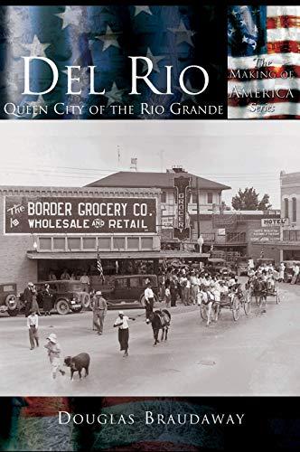 9781589731561: Del Rio: Queen City of the Rio Grande (Making of America)