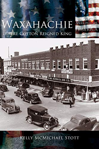 9781589731578: Waxahachie: Where Cotton Reigned King