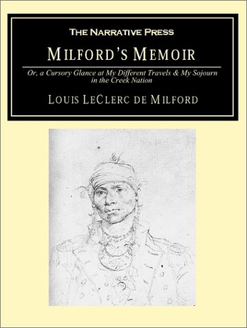 9781589760028: Milford's Memoir: Or, a Cursory Glance at My Different Travels & My Sojourn in the Creek Nation