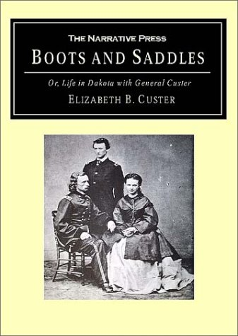 Boots and Saddles: Or, Life in Dakota: Custer, Elizabeth B.