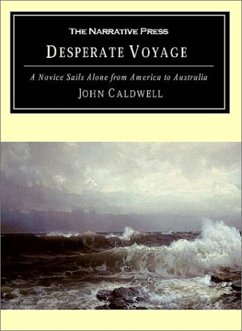 Desperate Voyage: A Novice Sails Alone from America to Australia: Caldwell, John