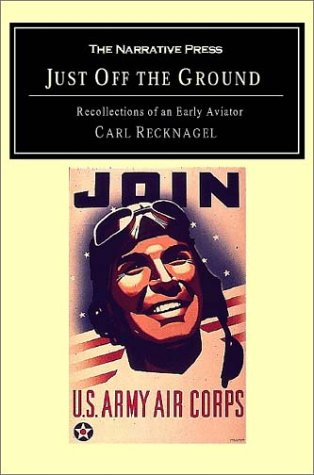 Just Off the Ground: Recollections of an Early Aviator: Recknagel, Carl