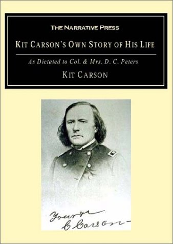 Kit Carson's Own Story of His Life: As Dictated to Col. and Mrs. D.C. Peters (1589760603) by Kit Carson