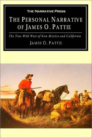 The Personal Narrative of James O Pattie: James Ohio Pattie