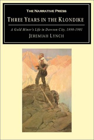9781589760967: Three Years in the Klondike: A Gold Miner's Life in Dawson City, 1898-1901