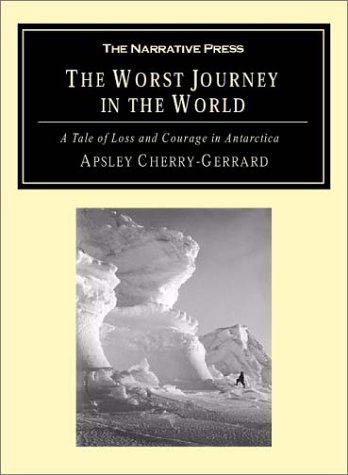 9781589761209: The Worst Journey in the World: A Tale of Loss and Courage in Antarctica