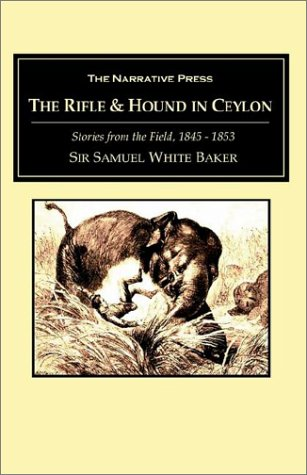 The Rifle And The Hound In Ceylon. Stories from the Field, 1845 to 1853.: Baker, Samuel White
