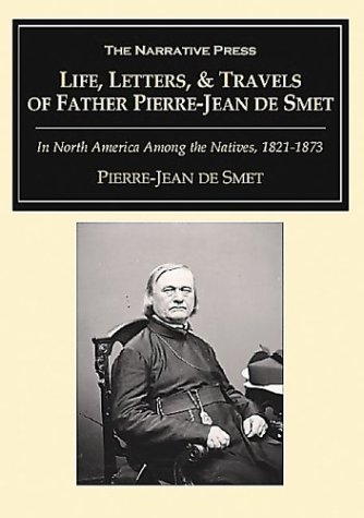 Life, Letters and Travels of Father Pierre-Jean: De Smet, Pierre-Jean