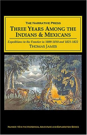 9781589762725: Three Years Among the Indians and Mexicans: Hunting and Trapping on the Head Waters of the Missouri and Rocky Mountain Gorges, and Trading Among the Spaniards and Comanches in the 1800s