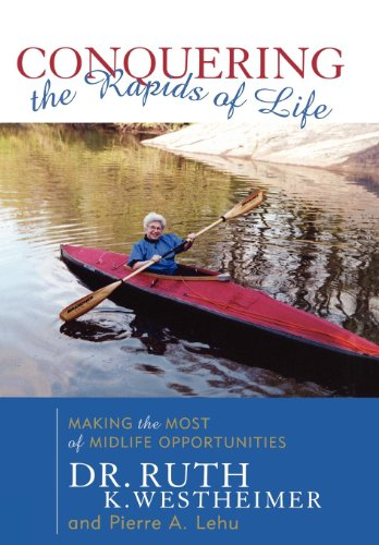 Conquering the Rapids of Life: Making the Most of Midlife Opportunities.: WESTHEIMER, Ruth K.