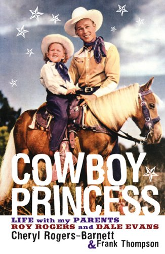 COWBOY PRINCESS. Life with My Parents-- Roy Rogers and Dale Evans: Rogers-Barnett, Cheryl and Frank...