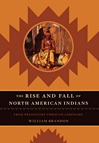 9781589790360: The Rise and Fall of North American Indians: From Prehistory through Geronimo