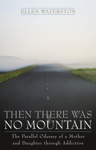 9781589790469: Then There Was No Mountain: A Parallel Odyssey of a Mother and Daughter Through Addiction
