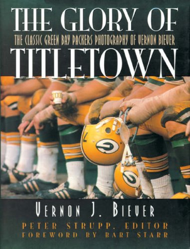 9781589790575: The Glory of Titletown: The Classic Green Bay Packers Photography of Vernon Biever