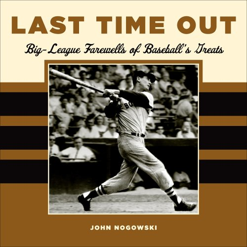 Last Time Out: Big League Farewells of Baseball's Greats