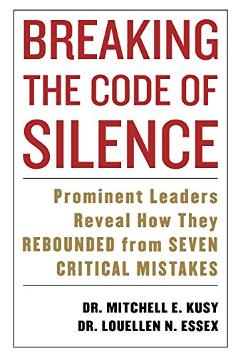 Breaking the Code of Silence: Prominent Leaders Reveal How They Rebounded from Seven Critical ...