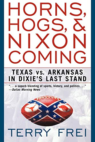 9781589791299: Horns, Hogs, & Nixon Coming: Texas vs. Arkansas in Dixie's Last Stand