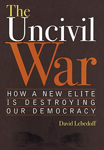 9781589791510: The Uncivil War: How a New Elite is Destroying Our Democracy