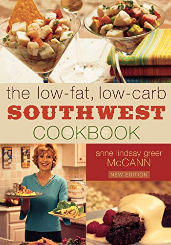 The Low-fat Low-carb Southwest Cookbook: McCann, Anne Lindsay